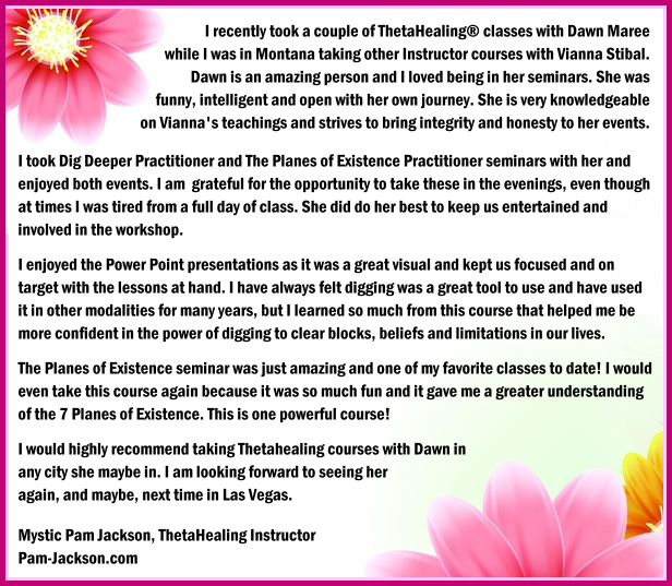 Mystic Pam Jackson testimonial for Dawn Maree, ThetaHealing Certificate of Science, ThetaHealing Master Instructor