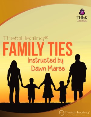 ThetaHealing Family Ties Practitioner Certification Training. Instructed by: Dawn Maree, Certificate of Science, Master Instructor in the ThetaHealing modality founded by Vianna Stibal (4 Day Class)