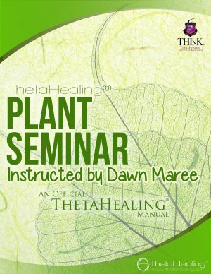 ThetaHealing Plant Practitioner Certification Training. Instructed by: Dawn Maree, Certificate of Science, Master Instructor in the ThetaHealing modality founded by Vianna Stibal (1 Day Class)